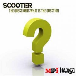 Scooter - The Question Is What Is The Question (Single)